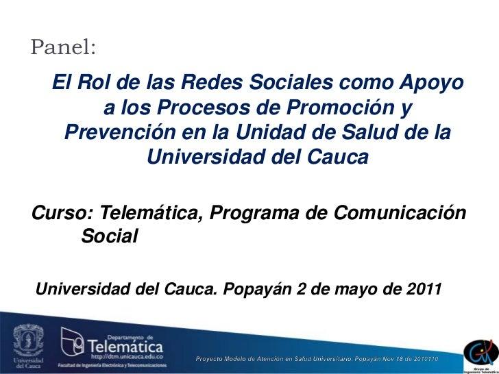 Panel:<br />El Rol de las Redes Sociales como Apoyo a los Procesos de Promoción y Prevención en la Unidad de Salud de la U...
