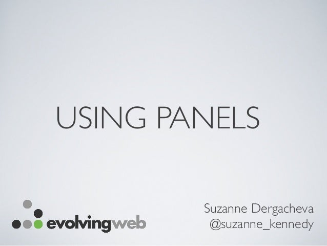 USING PANELS Suzanne Dergacheva @suzanne_kennedy