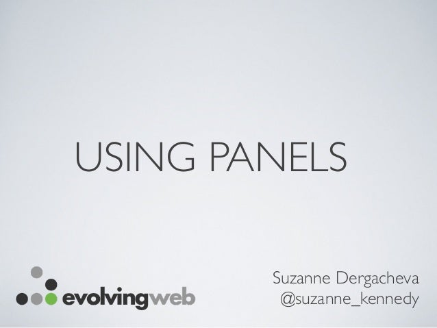 USING PANELS Suzanne Dergacheva @suzanne_kennedy
