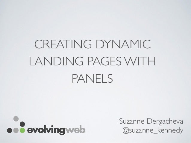 CREATING DYNAMIC LANDING PAGES WITH PANELS Suzanne Dergacheva	  @suzanne_kennedy