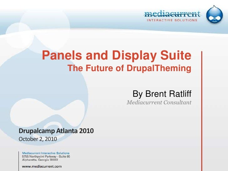 Panels and Display Suite The Future of DrupalThemingBy Brent RatliffMediacurrent Consultant<br />Drupalcamp Atlanta 2010<b...