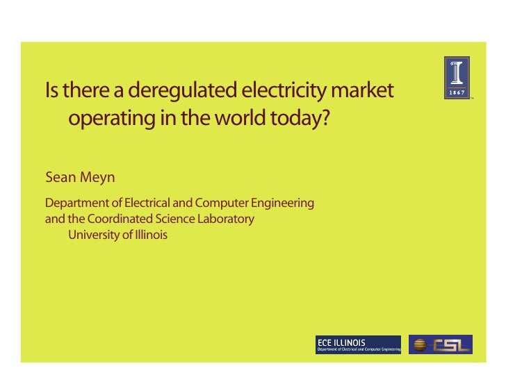 Is there a deregulated electricity market     operating in the world today?  Sean Meyn Department of Electrical and Comput...