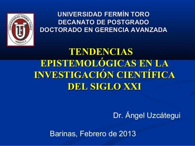 UNIVERSIDAD FERMÍN TORO    DECANATO DE POSTGRADODOCTORADO EN GERENCIA AVANZADA      TENDENCIAS EPISTEMOLÓGICAS EN LAINVEST...