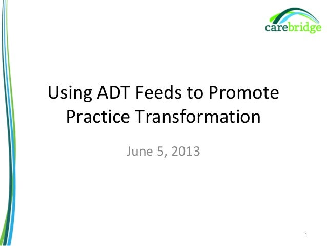 Using ADT Feeds to Promote Practice Transformation June 5, 2013 1