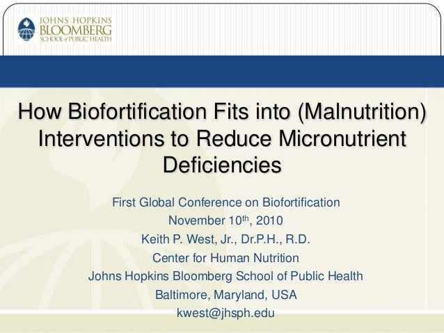 First Global Conference on Biofortification November 10th, 2010 Keith P. West, Jr., Dr.P.H., R.D. Center for Human Nutriti...