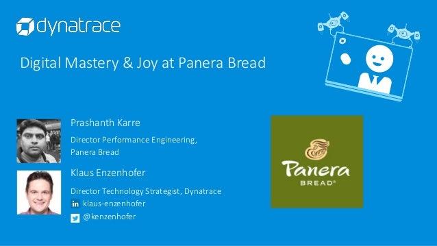 Digital Mastery & Joy at Panera Bread klaus-enzenhofer @kenzenhofer Prashanth Karre Director Performance Engineering, Pane...