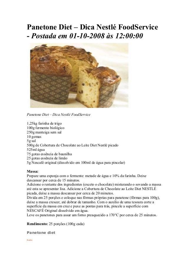Panetone Diet – Dica Nestlé FoodService - Postada em 01-10-2008 às 12:00:00 Panetone Diet – Dica Nestlé FoodService 1,25kg...