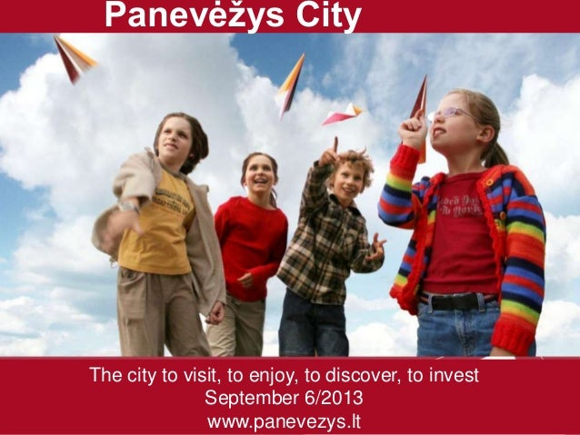 The city to visit, to enjoy, to discover, to invest September 6/2013 www.panevezys.lt Panevėžys City