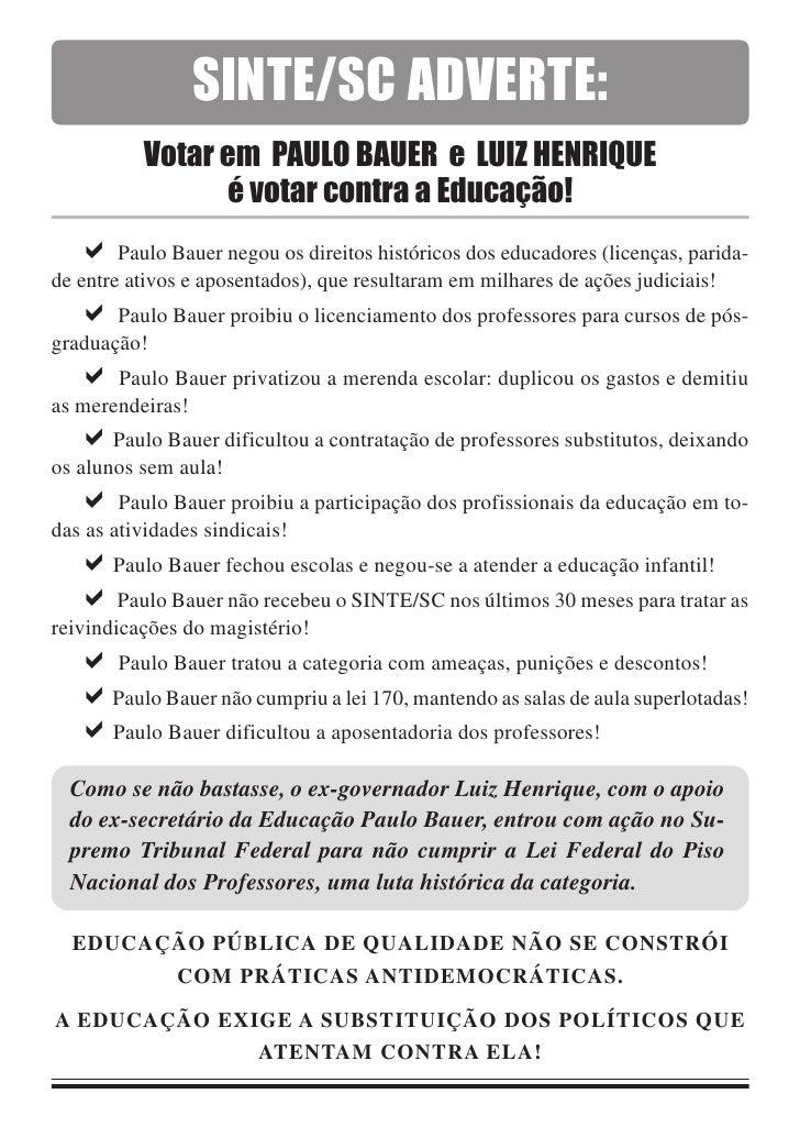 SINTE/SC ADVERTE:           Votar em PAULO BAUER e LUIZ HENRIQUE                  é votar contra a Educação!         Paulo...