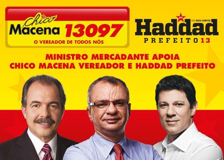 1 097             3    O VEREADOR DE TODOS NÓS       MINISTRO MERCADANTE APOIACHICO MACENA VEREADOR E HADDAD PREFEITO