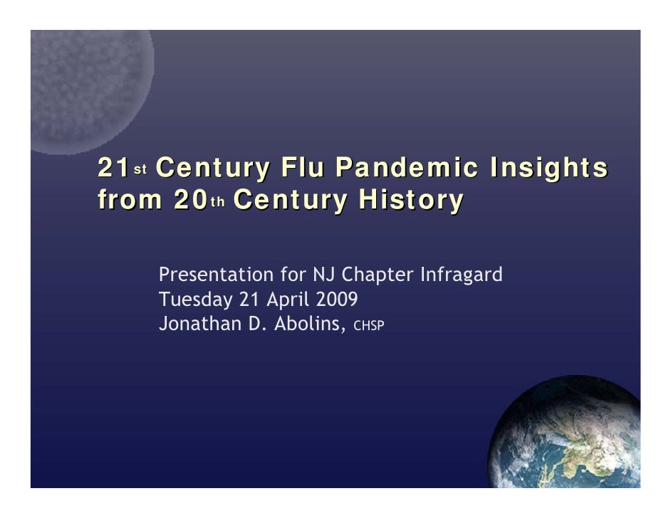 21st Century Flu Pandemic Insights from 20th Century History      Presentation for NJ Chapter Infragard     Tuesday 21 Apr...