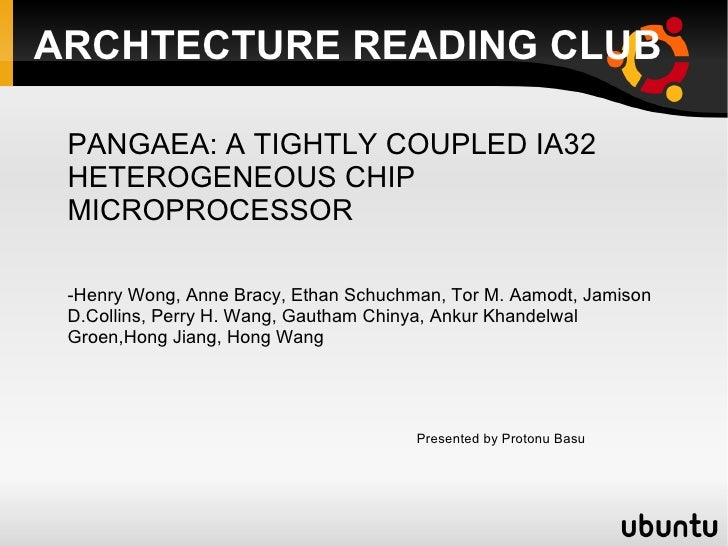 ARCHTECTURE READING CLUB   PANGAEA: A TIGHTLY COUPLED IA32  HETEROGENEOUS CHIP  MICROPROCESSOR   -Henry Wong, Anne Bracy, ...