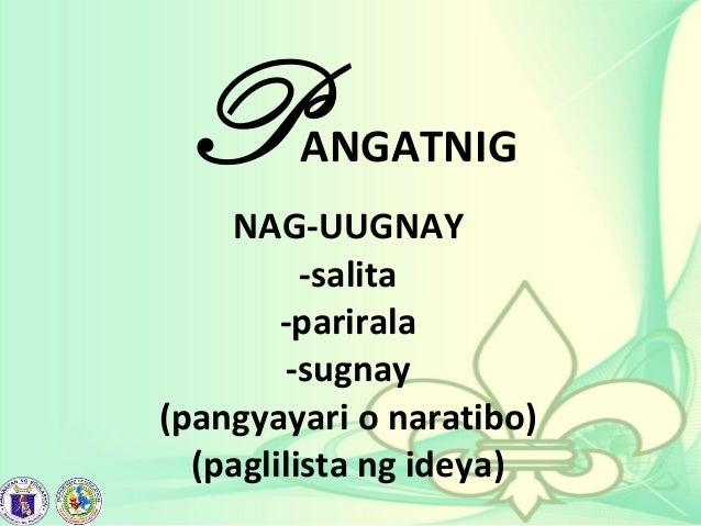 PANGATNIG NAG-UUGNAY -salita -parirala -sugnay (pangyayari o naratibo) (paglilista ng ideya)