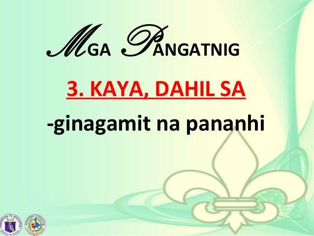 MGA PANGATNIG 3. KAYA, DAHIL SA -ginagamit na pananhi