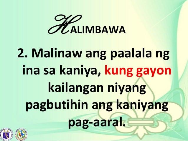 HALIMBAWA 2. Malinaw ang paalala ng ina sa kaniya, kung gayon kailangan niyang pagbutihin ang kaniyang pag-aaral.