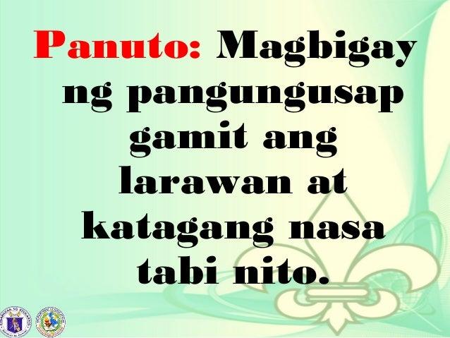 Panuto: Magbigay ng pangungusap gamit ang larawan at katagang nasa tabi nito.