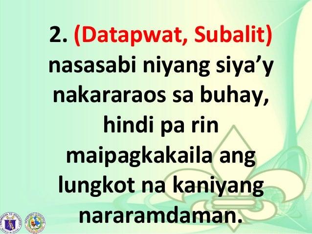 2. (Datapwat, Subalit) nasasabi niyang siya'y nakararaos sa buhay, hindi pa rin maipagkakaila ang lungkot na kaniyang nara...