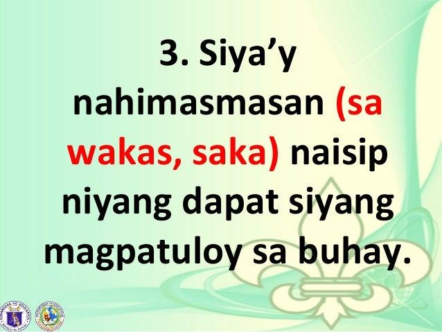 3. Siya'y nahimasmasan (sa wakas, saka) naisip niyang dapat siyang magpatuloy sa buhay.