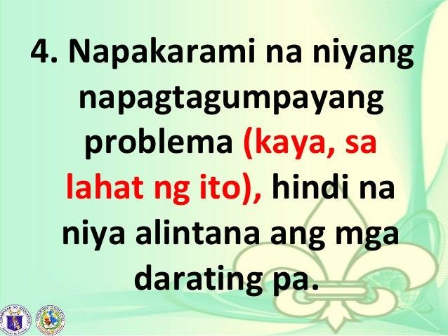 4. Napakarami na niyang napagtagumpayang problema (kaya, sa lahat ng ito), hindi na niya alintana ang mga darating pa.