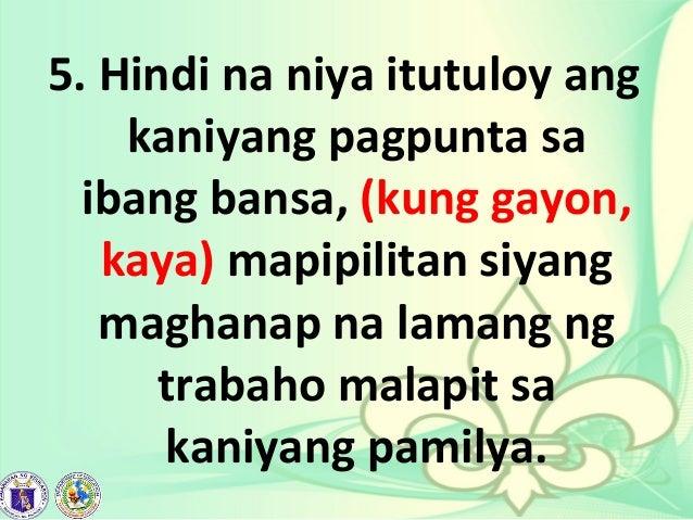 5. Hindi na niya itutuloy ang kaniyang pagpunta sa ibang bansa, (kung gayon, kaya) mapipilitan siyang maghanap na lamang n...