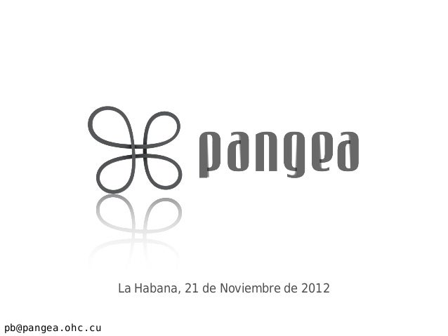 La Habana, 21 de Noviembre de 2012pb@pangea.ohc.cu