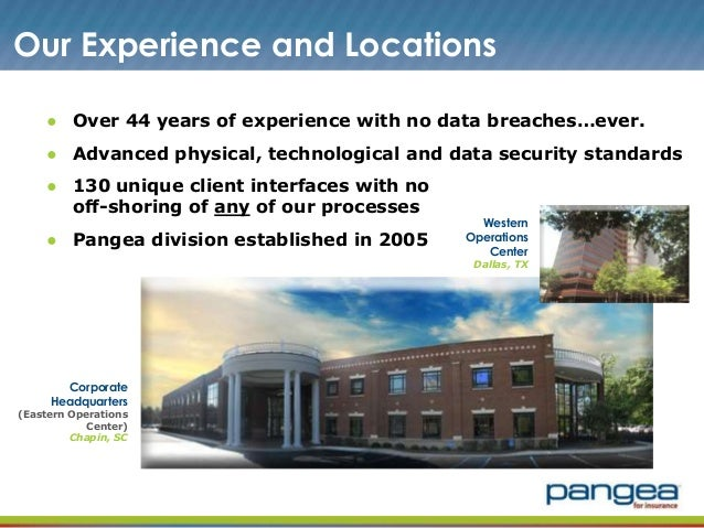 Our Experience and Locations ● Over 44 years of experience with no data breaches…ever. ● Advanced physical, technological ...