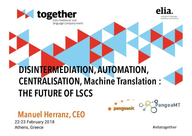 DISINTERMEDIATION,AUTOMATION, CENTRALISATION, Machine Translation : THE FUTURE OF LSCS Manuel Herranz, CEO