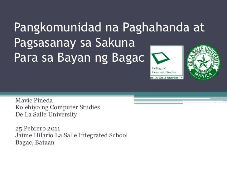 PangkomunidadnaPaghahanda at PagsasanaysaSakunaPara saBayanngBagac<br />Mavic Pineda<br />Kolehiyong Computer Studies<br ...