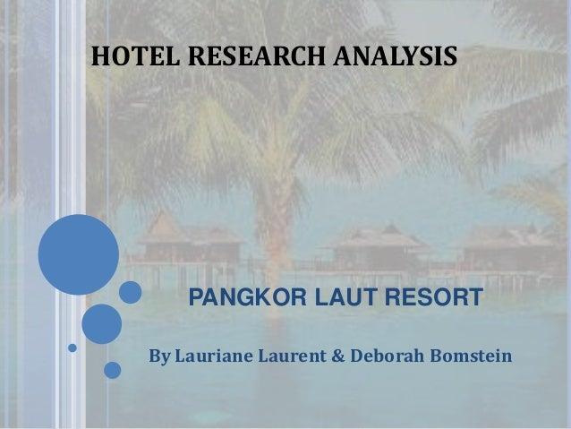PANGKOR LAUT RESORT By Lauriane Laurent & Deborah Bomstein HOTEL RESEARCH ANALYSIS