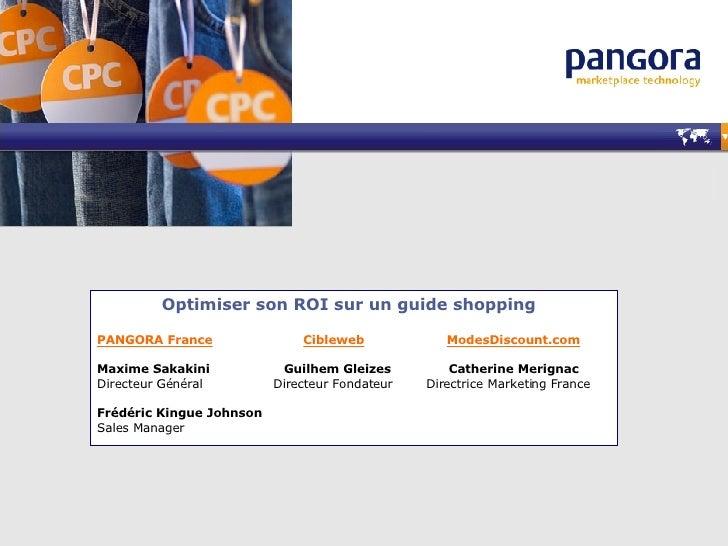 PANGORA France   Cibleweb   ModesDiscount.com Maxime Sakakini    Guilhem Gleizes  Catherine Merignac Directeur Général  Di...