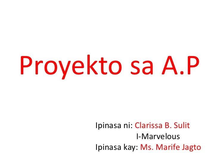 Proyektosa A.P<br />Ipinasani: Clarissa B. Sulit<br />                    I-Marvelous<br />Ipinasakay: Ms. MarifeJagto<br />
