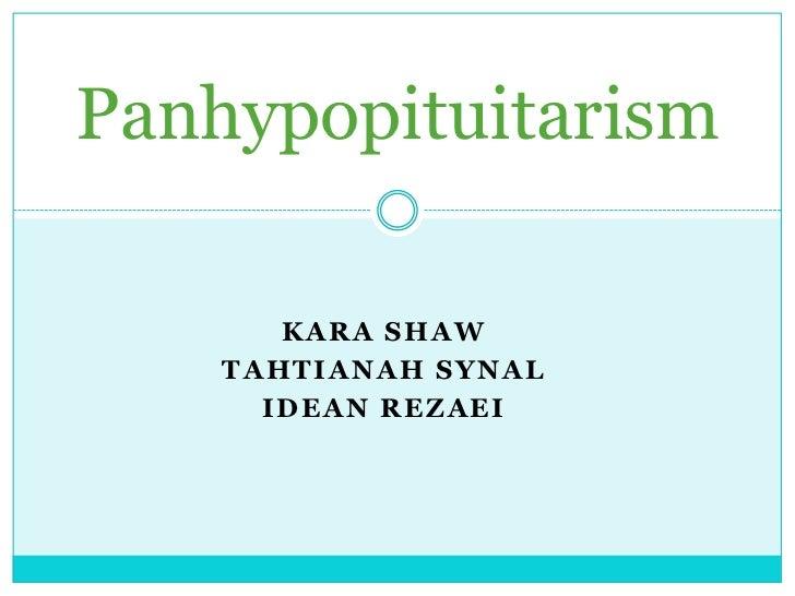 Panhypopituitarism       KARA SHAW    TAHTIANAH SYNAL      IDEAN REZAEI