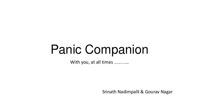 Panic Companion With you, at all times  (except when battery is drained completely)  Srinath Nadimpalli & Gourav Nagar