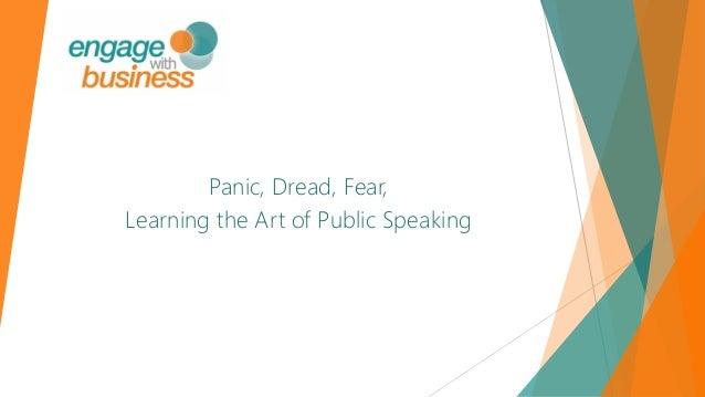 Panic, Dread, Fear, Learning the Art of Public Speaking