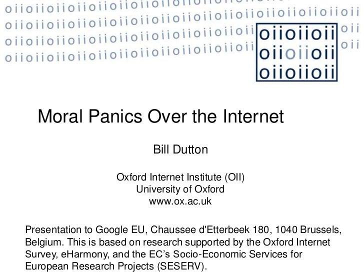 Moral Panics Over the Internet                           Bill Dutton                   Oxford Internet Institute (OII)    ...