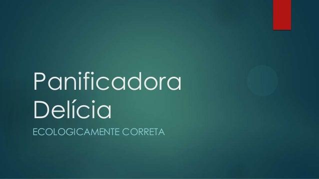 Panificadora Delícia ECOLOGICAMENTE CORRETA