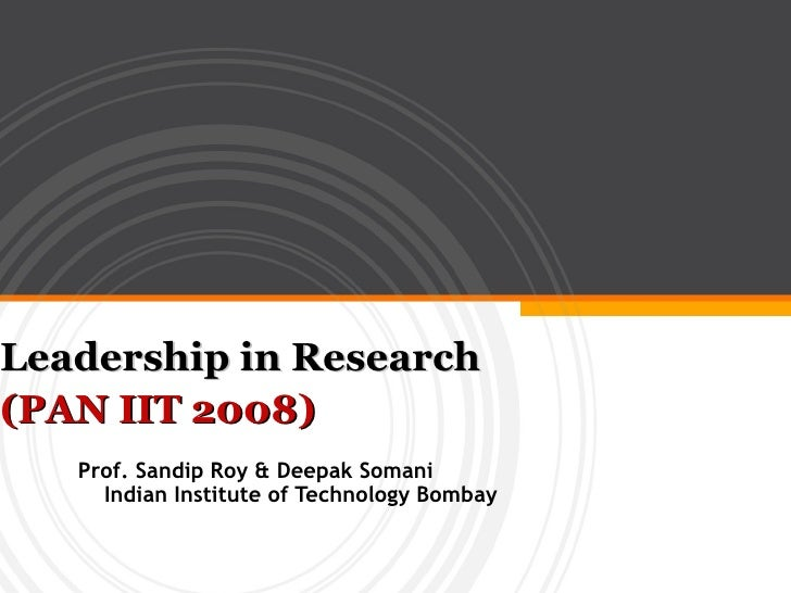 Leadership in Research (PAN IIT 2008)    Prof. Sandip Roy & Deepak Somani      Indian Institute of Technology Bombay