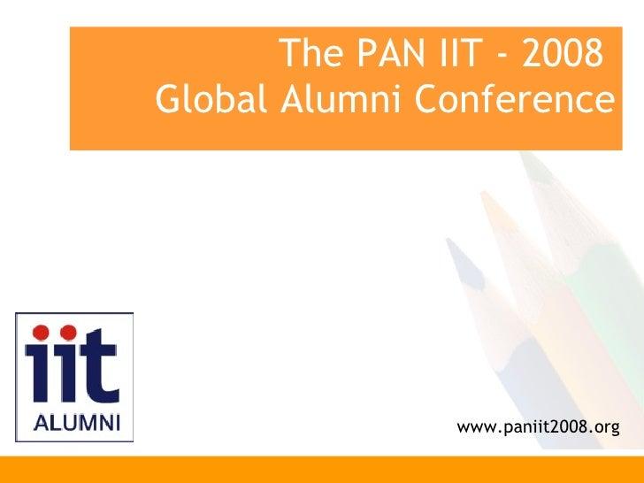The PAN IIT - 2008  Global Alumni Conference www.paniit2008.org