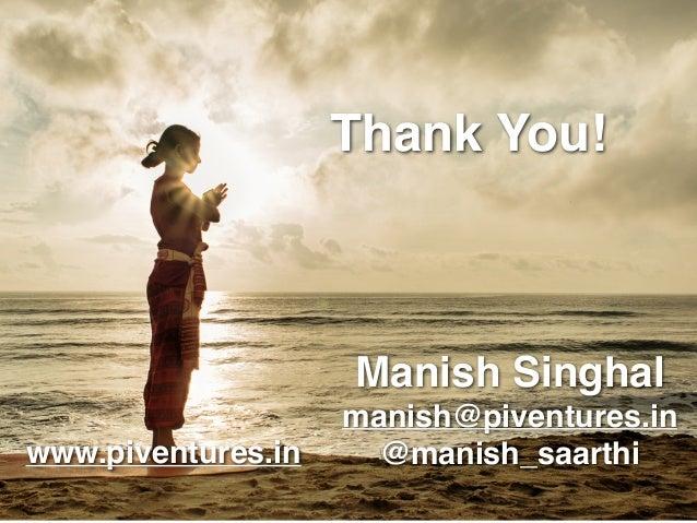 Thank You! Manish Singhal manish@piventures.in @manish_saarthiwww.piventures.in