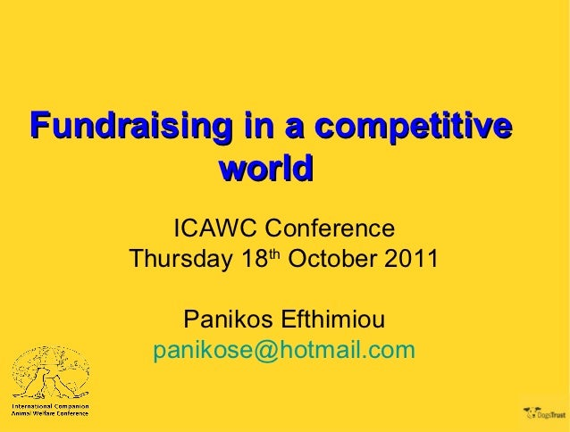 Fundraising in a competitive          world        ICAWC Conference     Thursday 18th October 2011         Panikos Efthimi...
