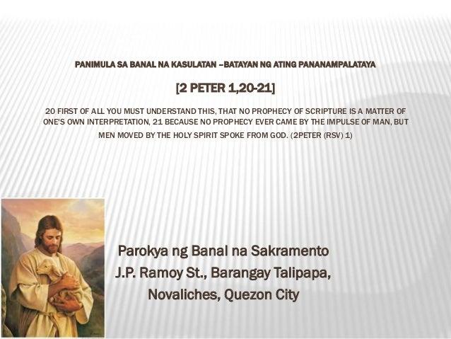 PANIMULA SA BANAL NA KASULATAN –BATAYAN NG ATING PANANAMPALATAYA                               [2 PETER 1,20-21]20 FIRST O...