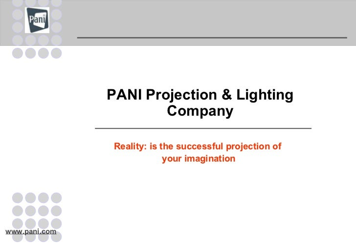 PANI Projection & Lighting Company Reality: is the successful projection of  your imagination
