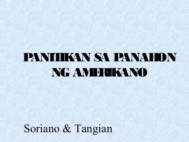 PANITIKAN SA PANAHON NG AMERIKANO Soriano & Tangian