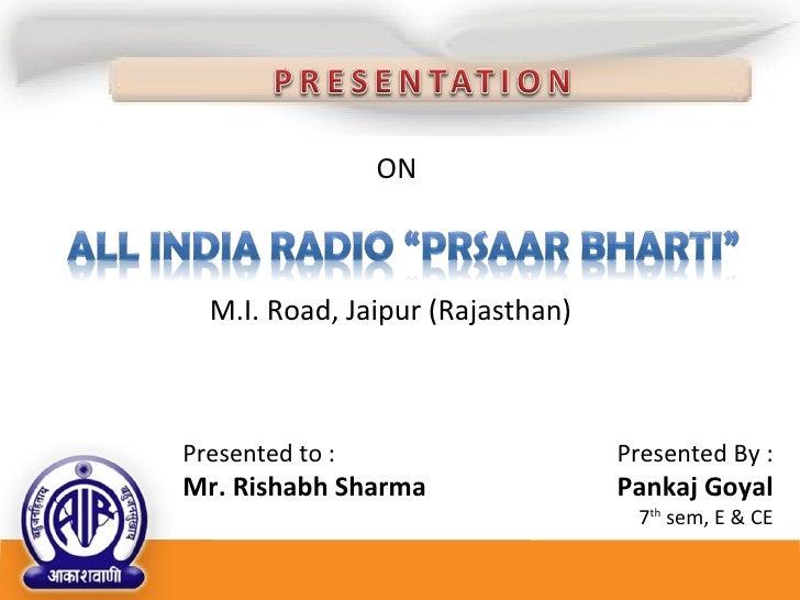 ON M.I. Road, Jaipur (Rajasthan) Presented to : Mr. Rishabh Sharma Presented By : Pankaj Goyal 7 th  sem, E & CE