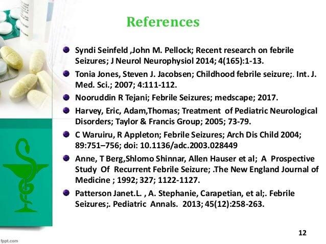 Syndi Seinfeld ,John M. Pellock; Recent research on febrile Seizures; J Neurol Neurophysiol 2014; 4(165):1-13. Tonia Jones...
