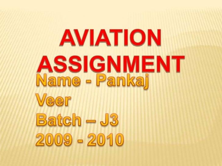 AVIATION ASSIGNMENT<br />Name - Pankaj Veer<br />Batch – J3<br />2009 - 2010<br />
