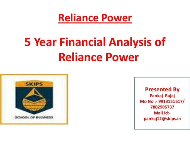 Reliance Power  5 Year Financial Analysis of Reliance Power Presented By Pankaj Bajaj Mo No :- 9913151617/ 7802905737 Mail...