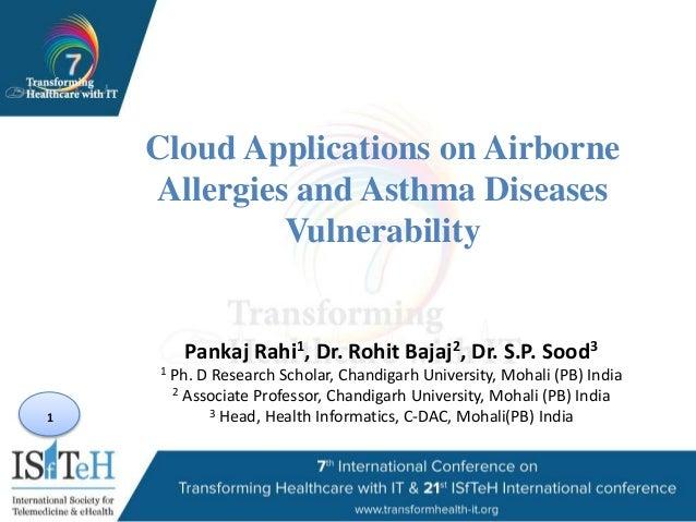 1 Cloud Applications on Airborne Allergies and Asthma Diseases Vulnerability Pankaj Rahi1, Dr. Rohit Bajaj2, Dr. S.P. Sood...