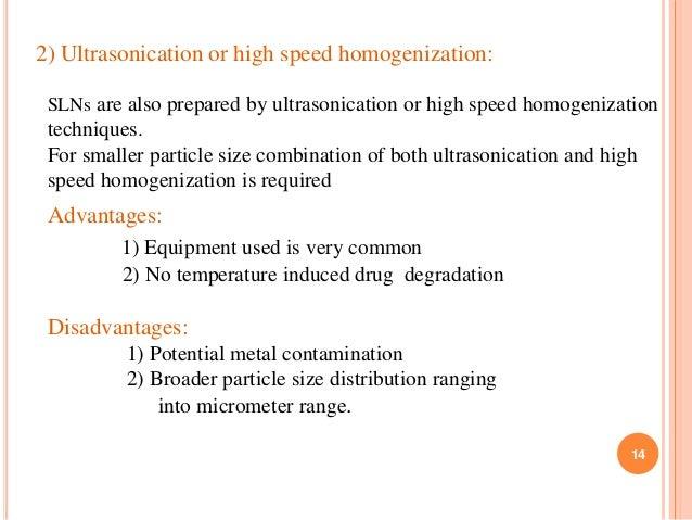 2) Ultrasonication or high speed homogenization: SLNs are also prepared by ultrasonication or high speed homogenization te...
