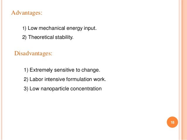 18 Advantages: 1) Low mechanical energy input. 2) Theoretical stability. Disadvantages: 1) Extremely sensitive to change. ...